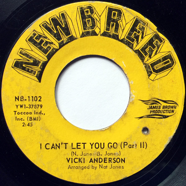 1966 New Breed 45: Vicki Anderson	 – I Can't Let You Go (Part I)/I Can't Let You Go (Part II)